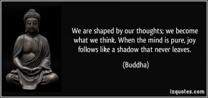 quote-we-are-shaped-by-our-thoughts-we-become-what-we-think-when-the-mind-is-pure-joy-follows-like-a-buddha-26676